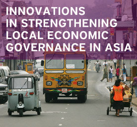 Innovations in Strengthening Local Economic Governance in Asia